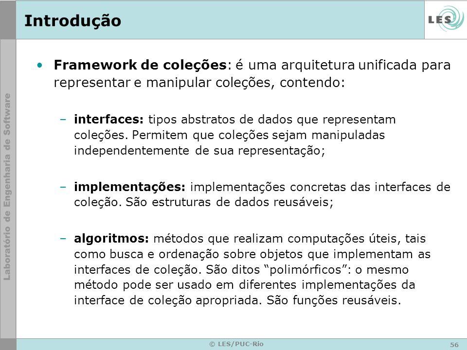 Introdução Framework de coleções: é uma arquitetura unificada para representar e manipular coleções, contendo: