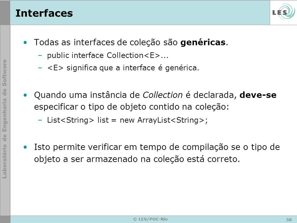 Interfaces Todas as interfaces de coleção são genéricas.