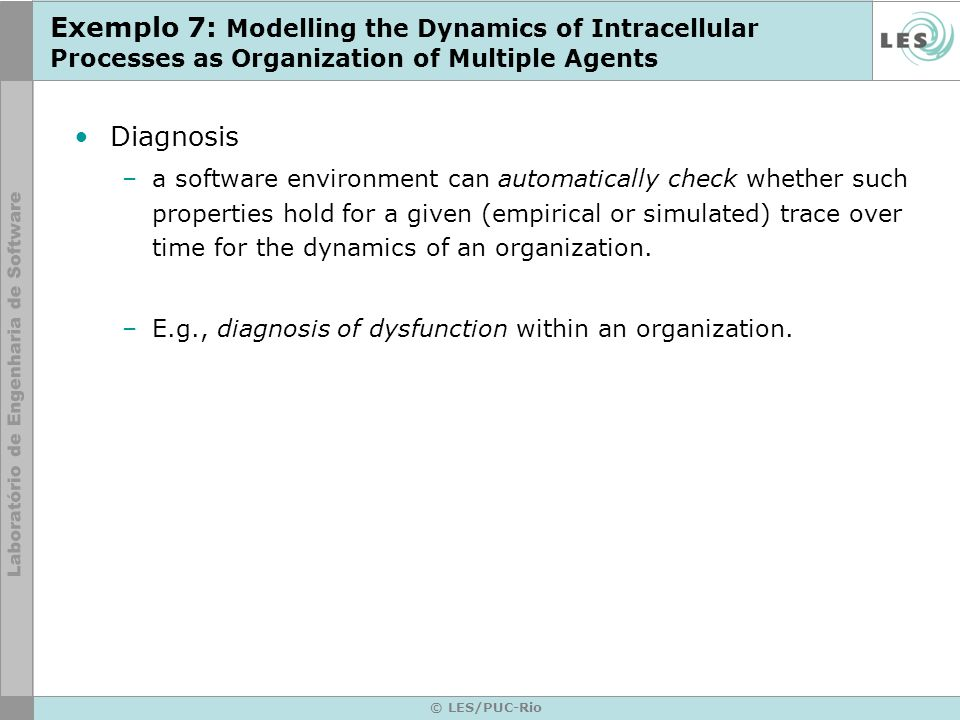 Exemplo 7: Modelling the Dynamics of Intracellular Processes as Organization of Multiple Agents