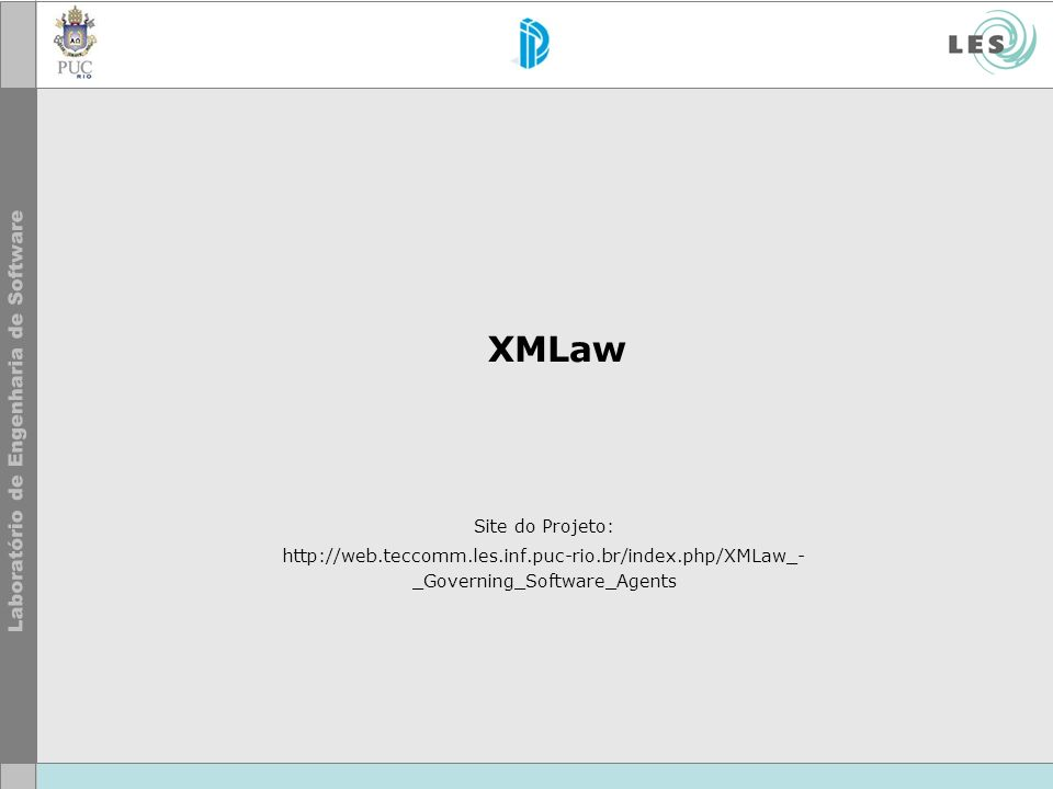XMLaw Site do Projeto: http://web.teccomm.les.inf.puc-rio.br/index.php/XMLaw_-_Governing_Software_Agents.