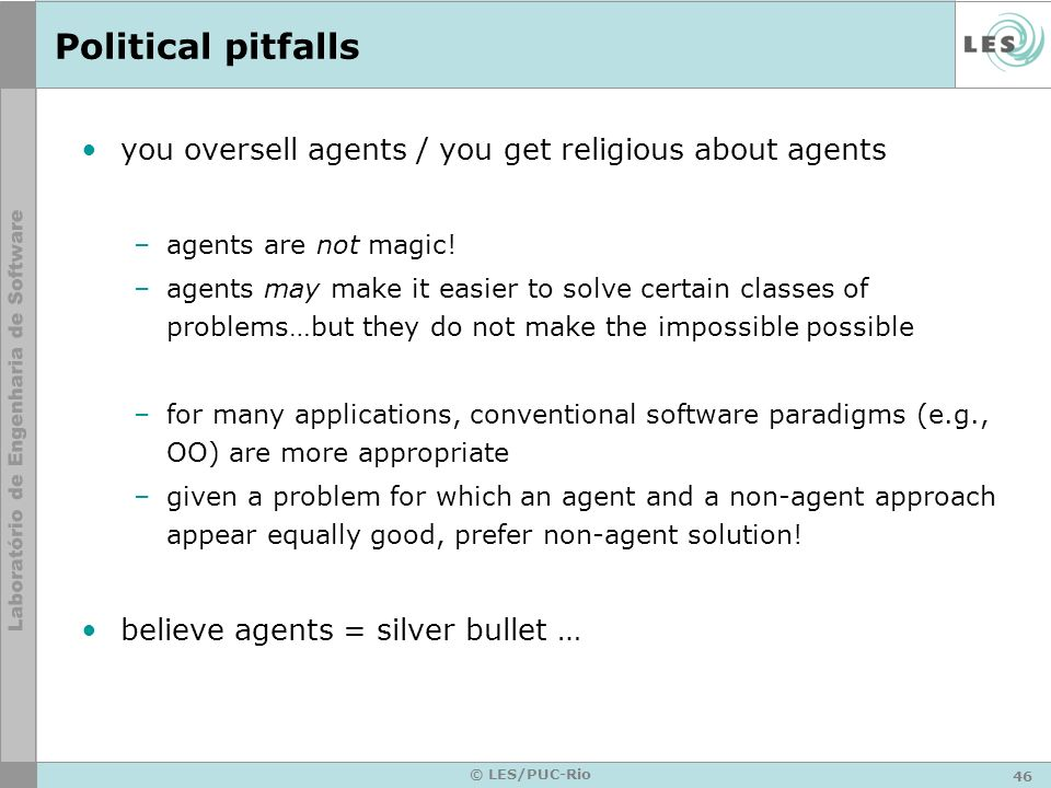 Political pitfallsyou oversell agents / you get religious about agents. agents are not magic!