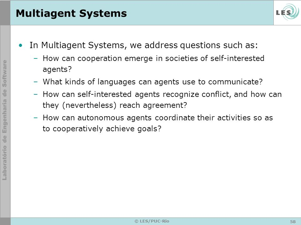 Multiagent Systems In Multiagent Systems, we address questions such as: How can cooperation emerge in societies of self-interested agents