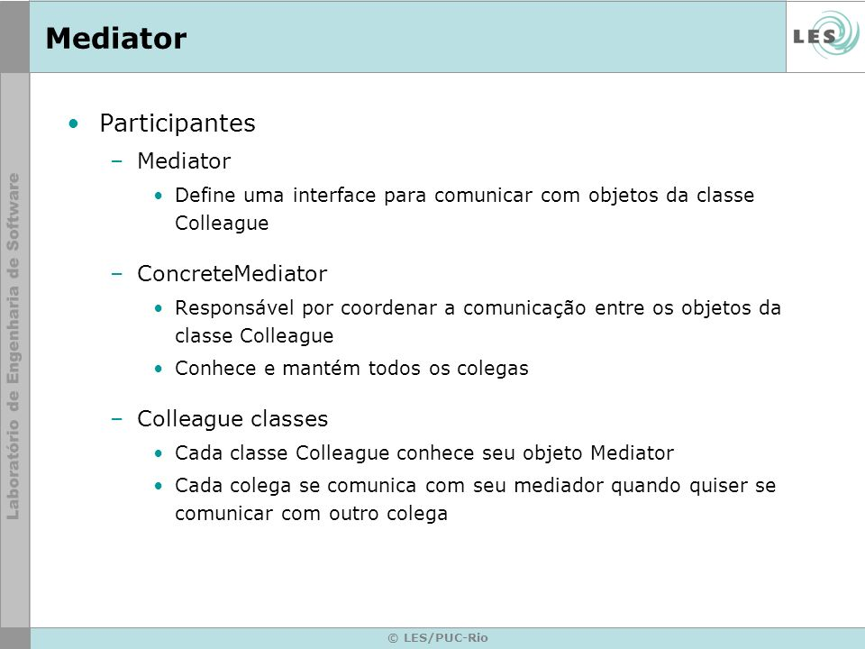 Mediator Participantes Mediator ConcreteMediator Colleague classes
