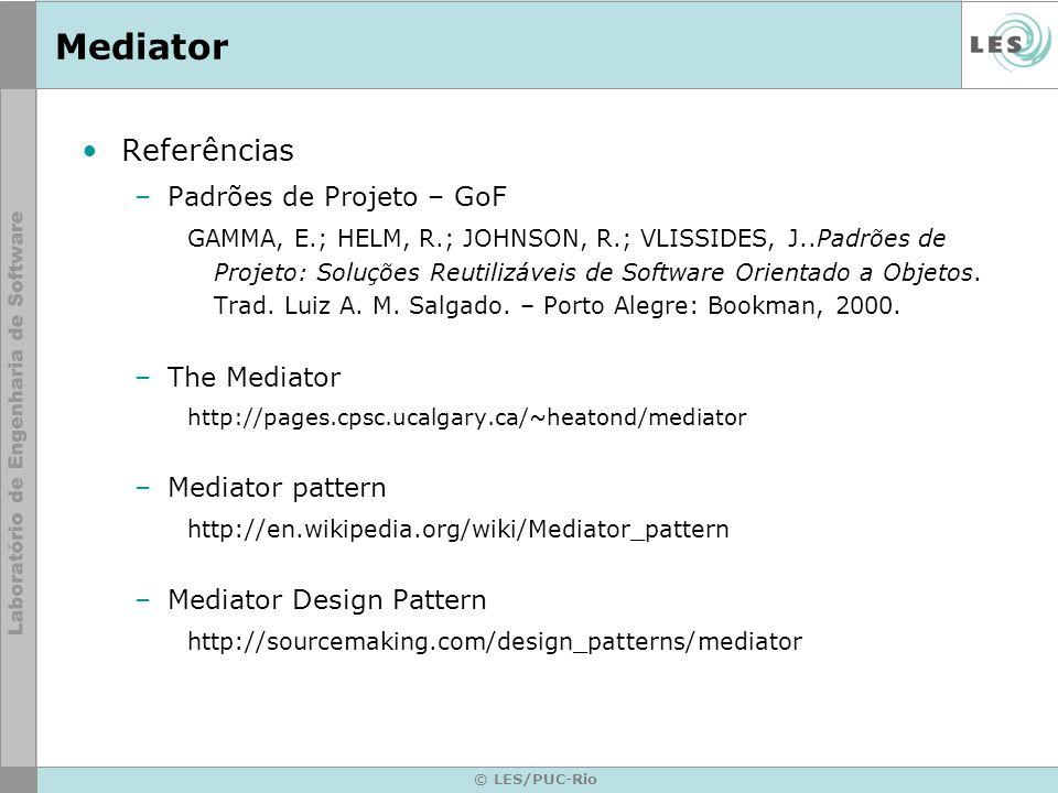 Mediator Referências Padrões de Projeto – GoF The Mediator