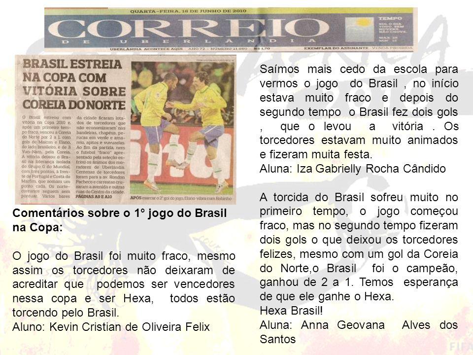 Saímos mais cedo da escola para vermos o jogo do Brasil , no início estava muito fraco e depois do segundo tempo o Brasil fez dois gols , que o levou a vitória . Os torcedores estavam muito animados e fizeram muita festa.