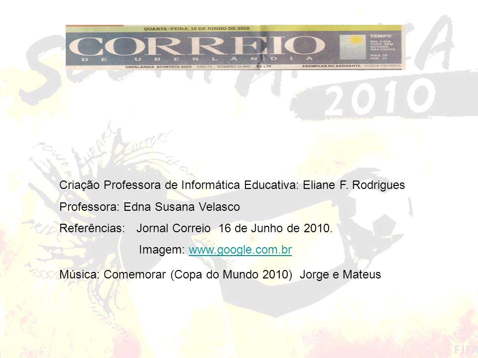 Criação Professora de Informática Educativa: Eliane F. Rodrigues