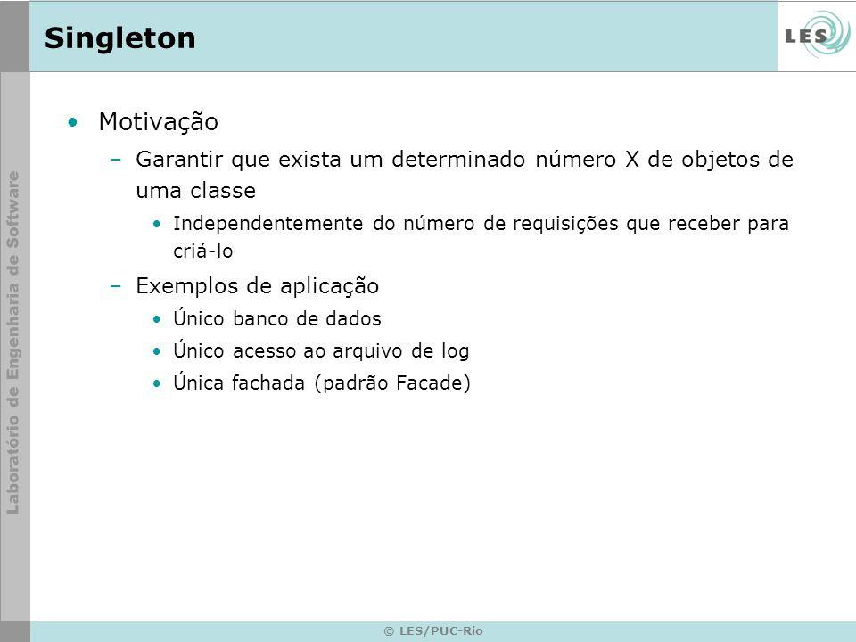 Singleton Motivação. Garantir que exista um determinado número X de objetos de uma classe.