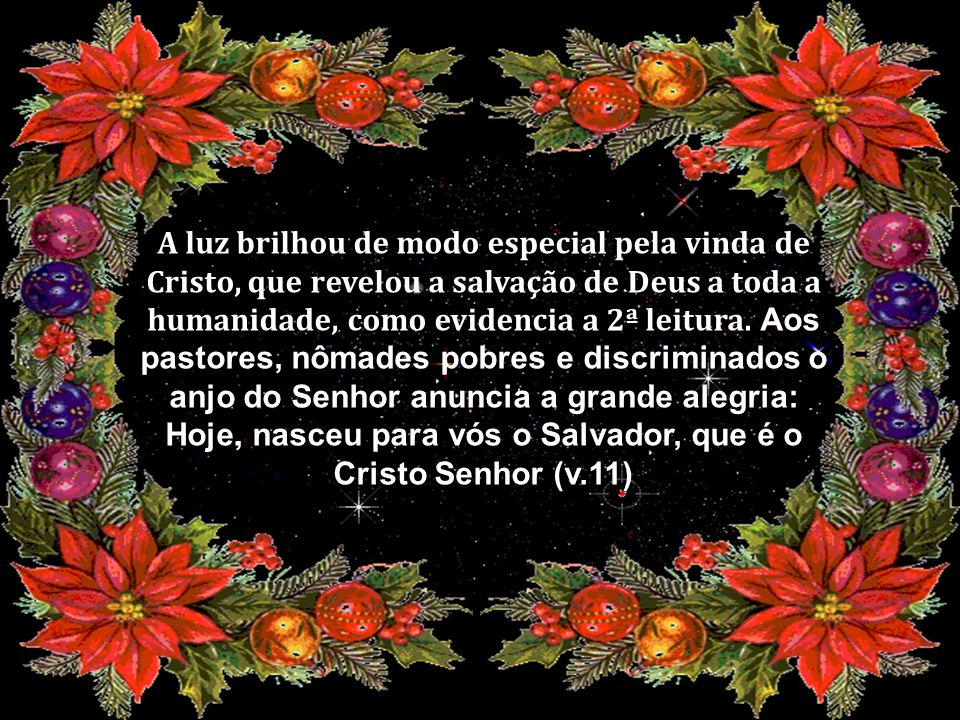 Hoje, nasceu para vós o Salvador, que é o Cristo Senhor (v.11)