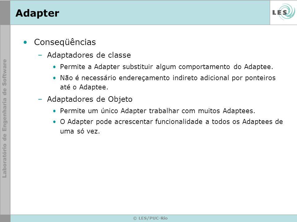 Adapter Conseqüências Adaptadores de classe Adaptadores de Objeto