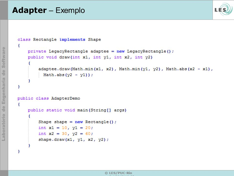 Adapter – Exemplo © LES/PUC-Rio © LES/PUC-Rio © LES/PUC-Rio