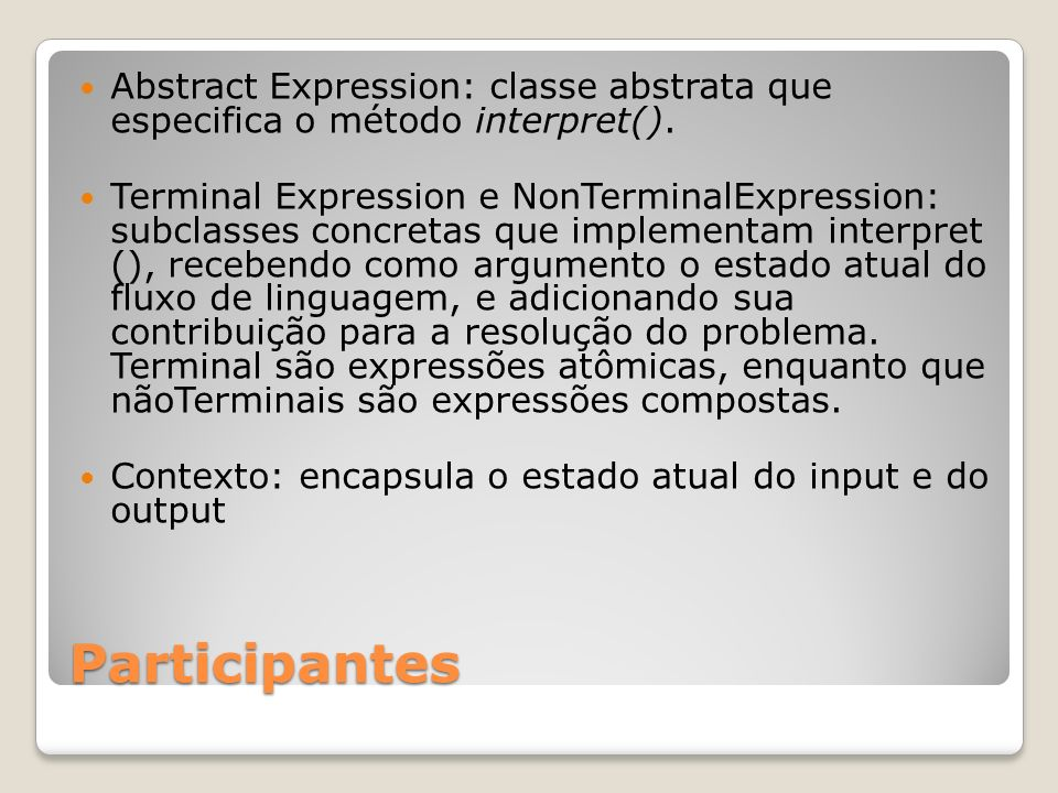 Abstract Expression: classe abstrata que especifica o método interpret().
