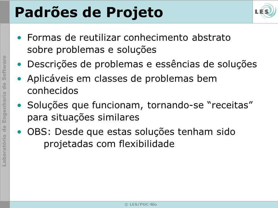 Padrões de ProjetoFormas de reutilizar conhecimento abstrato sobre problemas e soluções. Descrições de problemas e essências de soluções.