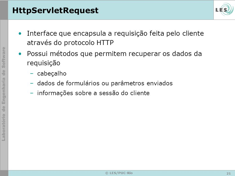 HttpServletRequest Interface que encapsula a requisição feita pelo cliente através do protocolo HTTP.
