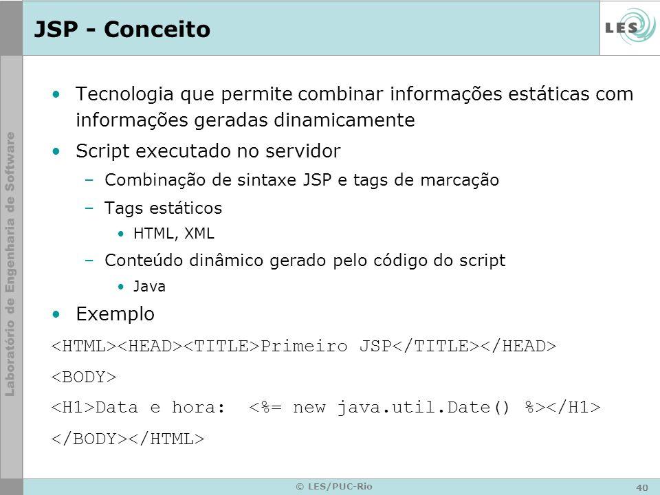 JSP - Conceito Tecnologia que permite combinar informações estáticas com informações geradas dinamicamente.