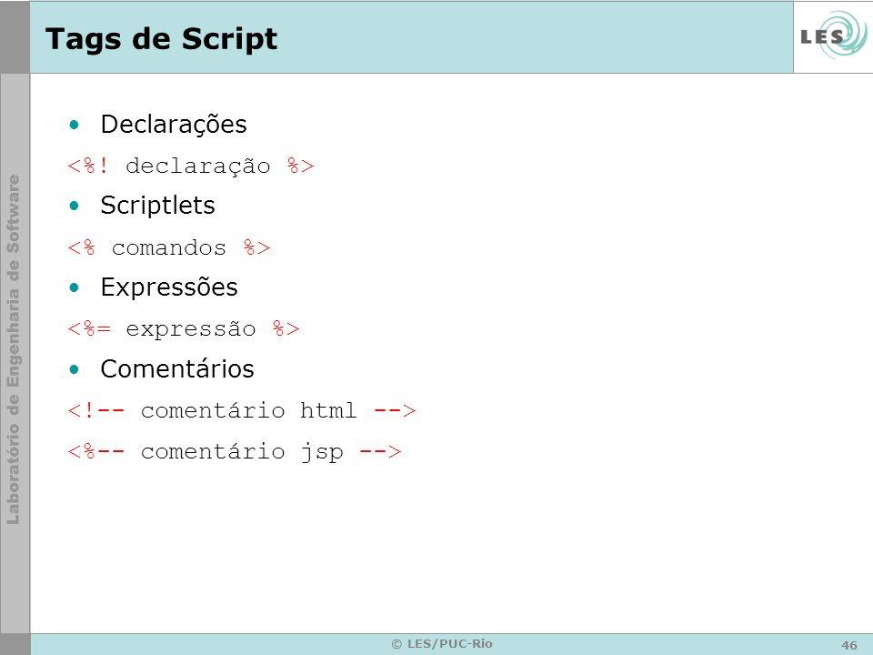 Tags de Script Declarações <%! declaração %> Scriptlets