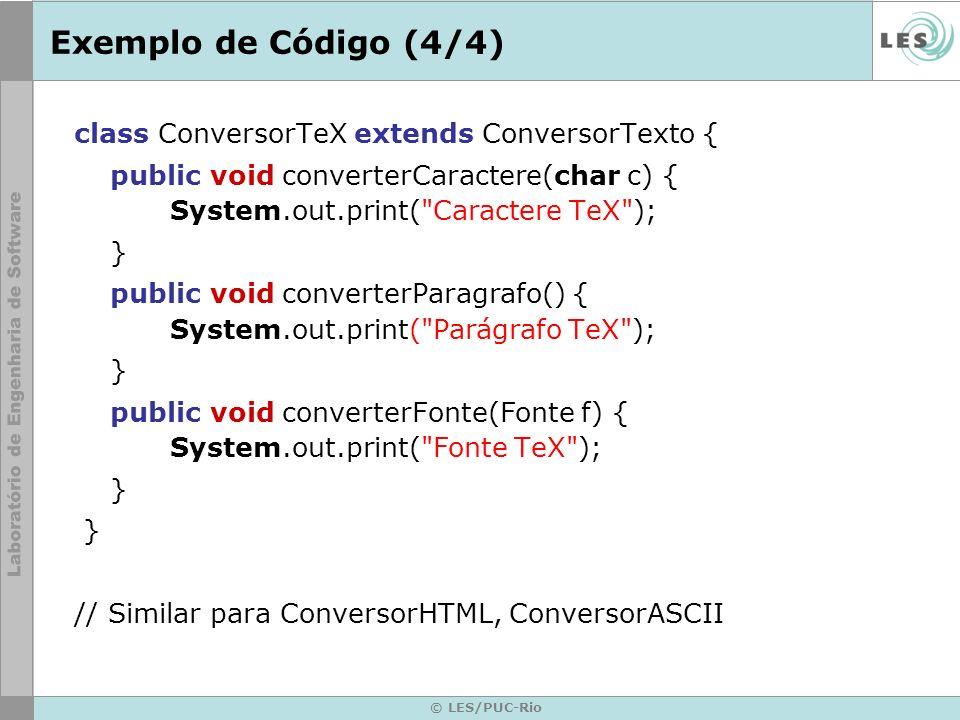 Exemplo de Código (4/4) class ConversorTeX extends ConversorTexto {