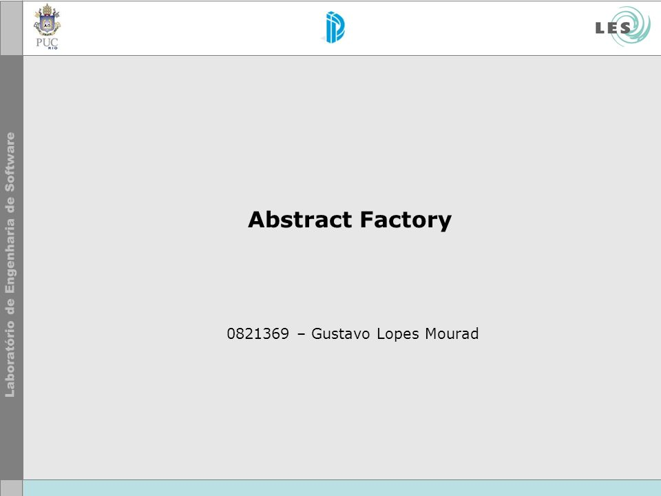 Abstract Factory 0821369 – Gustavo Lopes Mourad