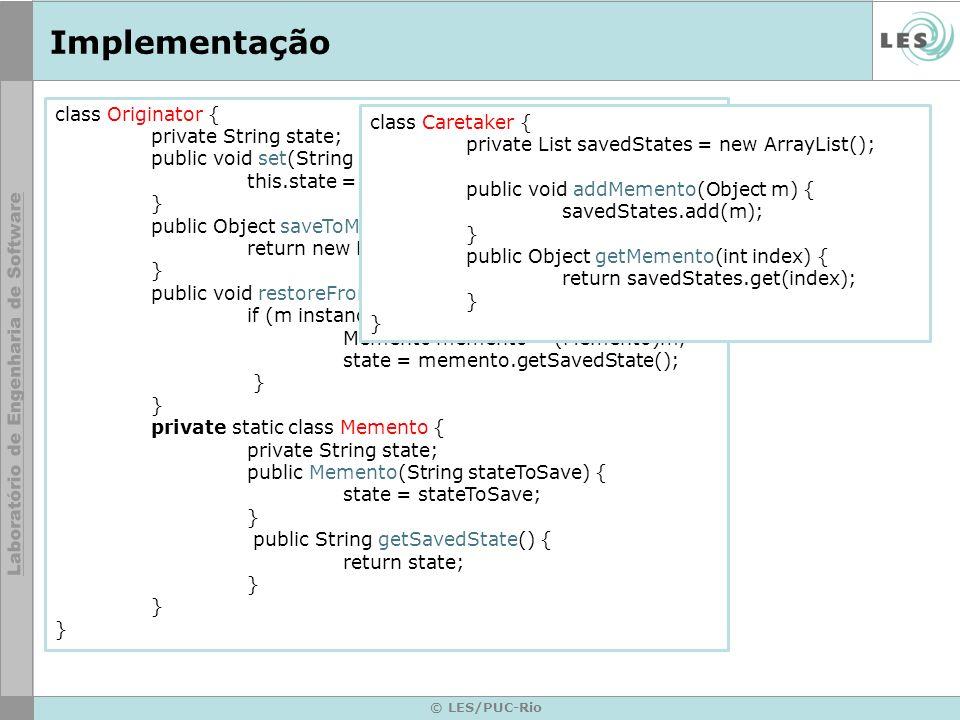 Implementação class Originator { class Caretaker {