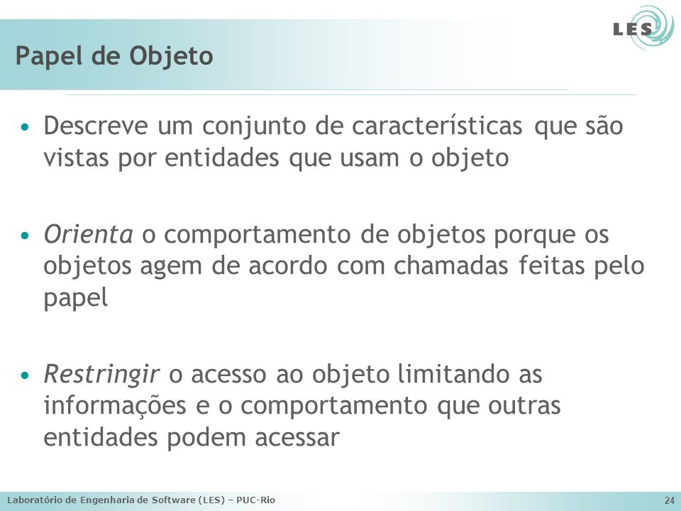 Papel de Objeto Descreve um conjunto de características que são vistas por entidades que usam o objeto.