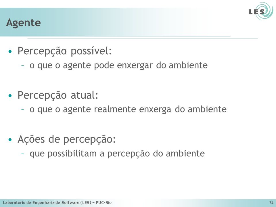 Agente Percepção possível: Percepção atual: Ações de percepção: