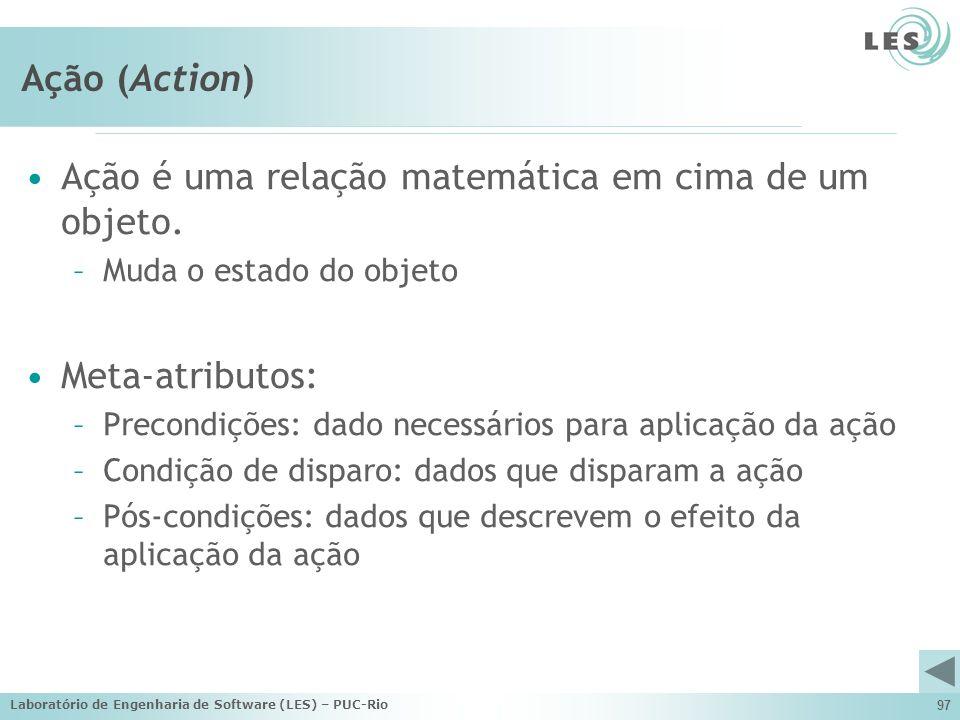 Ação é uma relação matemática em cima de um objeto.
