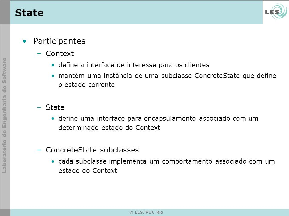 State Participantes Context State ConcreteState subclasses