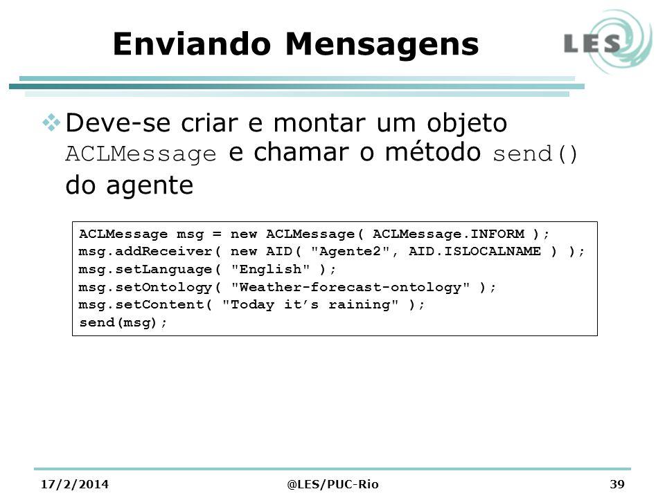 Enviando Mensagens Deve-se criar e montar um objeto ACLMessage e chamar o método send() do agente.