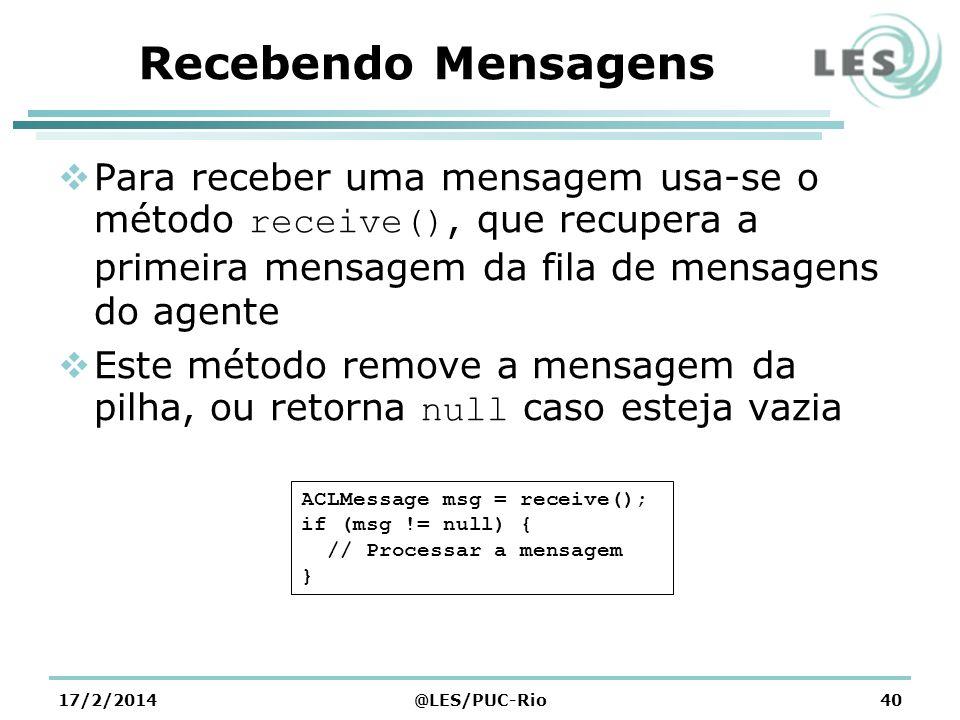 Recebendo Mensagens Para receber uma mensagem usa-se o método receive(), que recupera a primeira mensagem da fila de mensagens do agente.