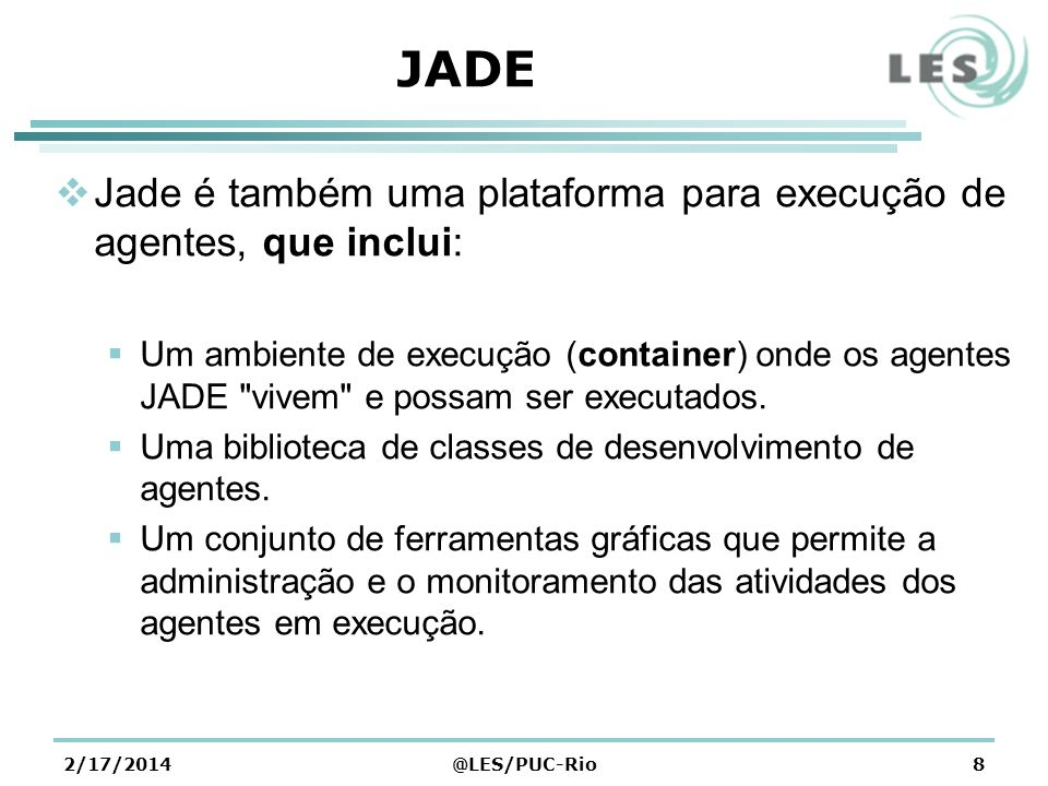 JADE Jade é também uma plataforma para execução de agentes, que inclui: