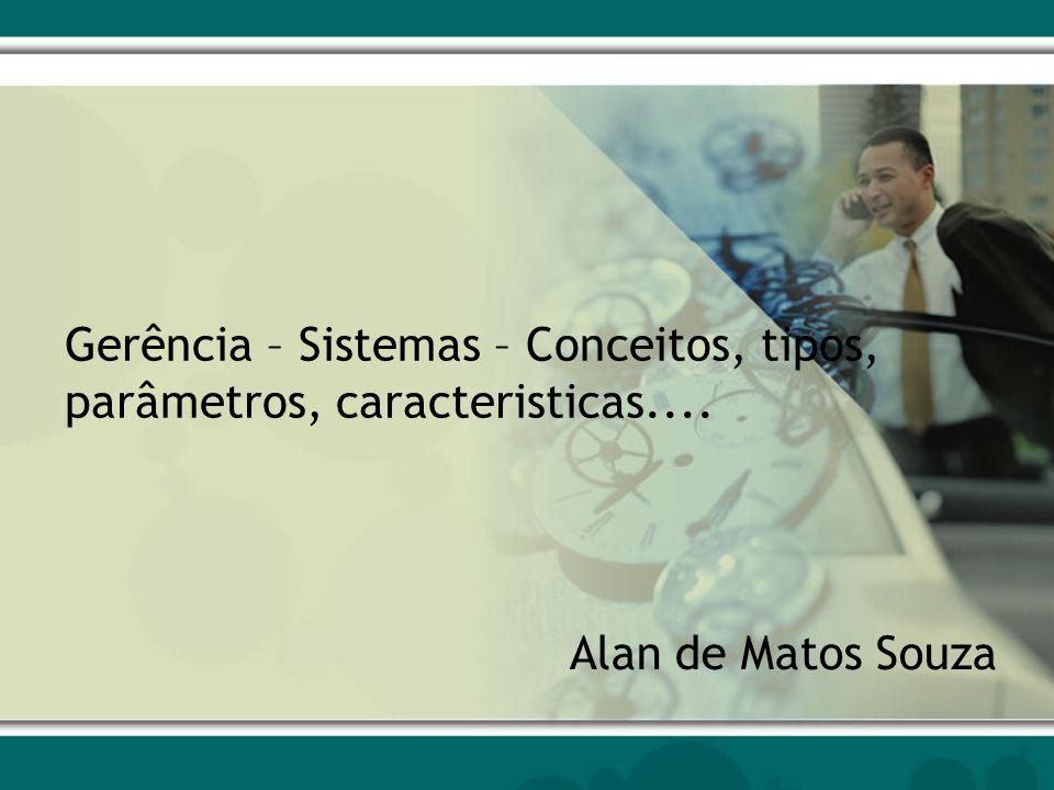 Gerência – Sistemas – Conceitos, tipos, parâmetros, caracteristicas....