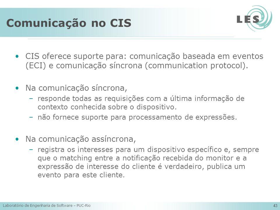 Comunicação no CIS CIS oferece suporte para: comunicação baseada em eventos (ECI) e comunicação síncrona (communication protocol).