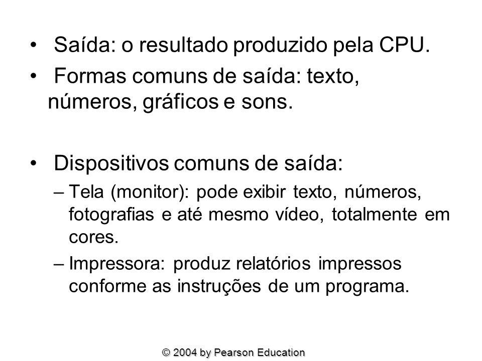 Saída: o resultado produzido pela CPU.