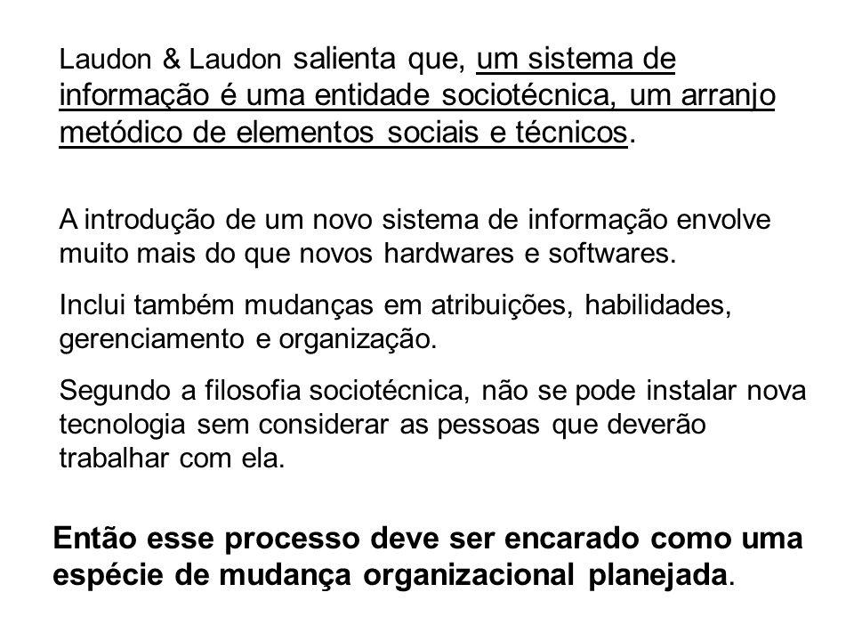 Laudon & Laudon salienta que, um sistema de informação é uma entidade sociotécnica, um arranjo metódico de elementos sociais e técnicos.