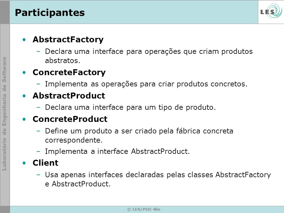 Participantes AbstractFactory ConcreteFactory AbstractProduct