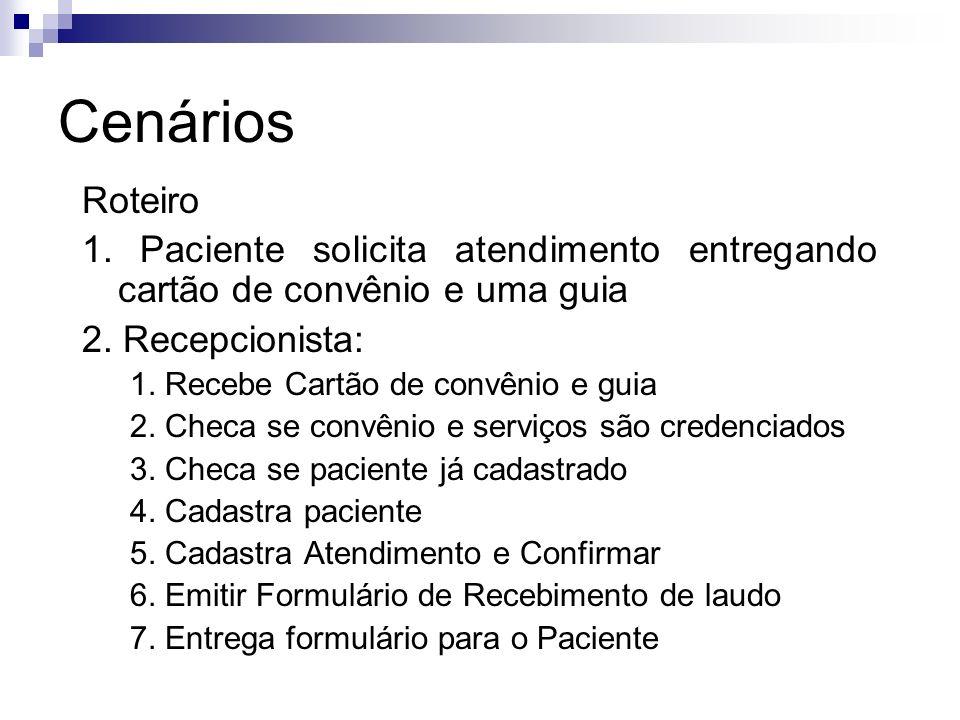 Cenários Roteiro. 1. Paciente solicita atendimento entregando cartão de convênio e uma guia. 2. Recepcionista: