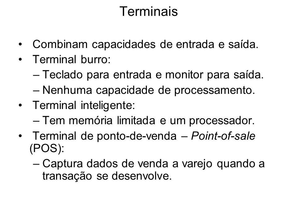 Terminais Combinam capacidades de entrada e saída. Terminal burro: