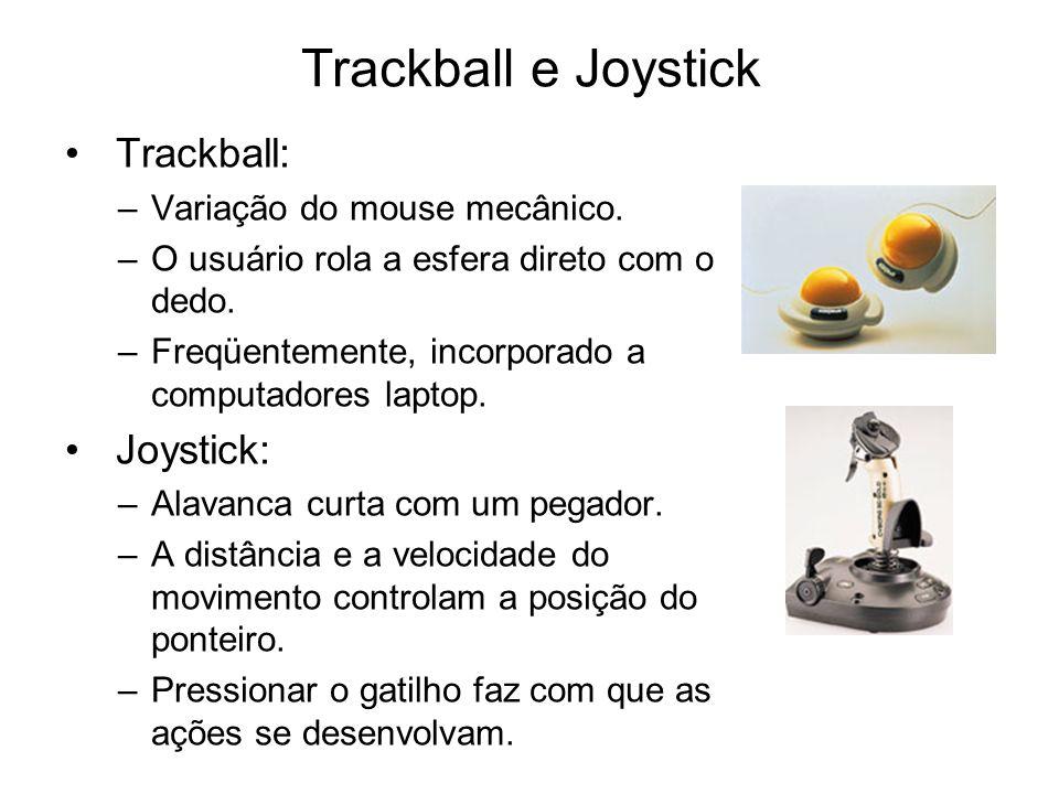 Trackball e Joystick Trackball: Joystick: Variação do mouse mecânico.