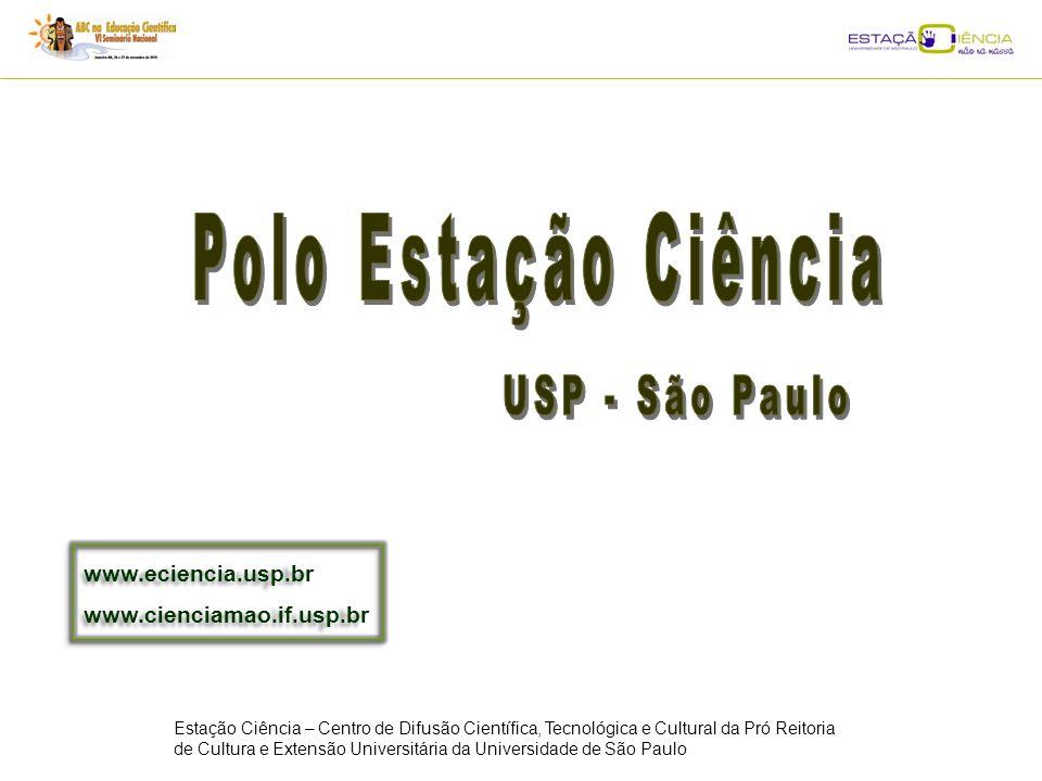 USP - São Paulo Polo Estação Ciência www.eciencia.usp.br