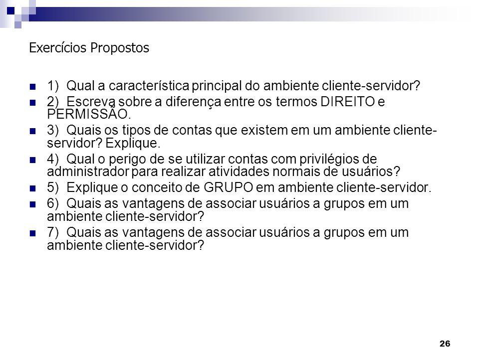 Exercícios Propostos 1) Qual a característica principal do ambiente cliente-servidor