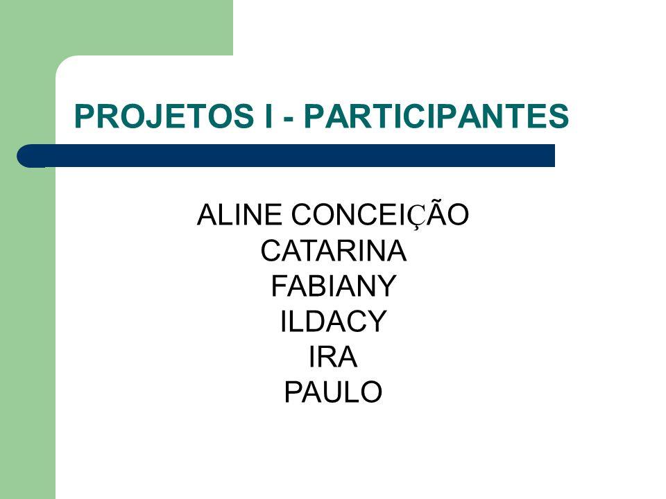 PROJETOS I - PARTICIPANTES