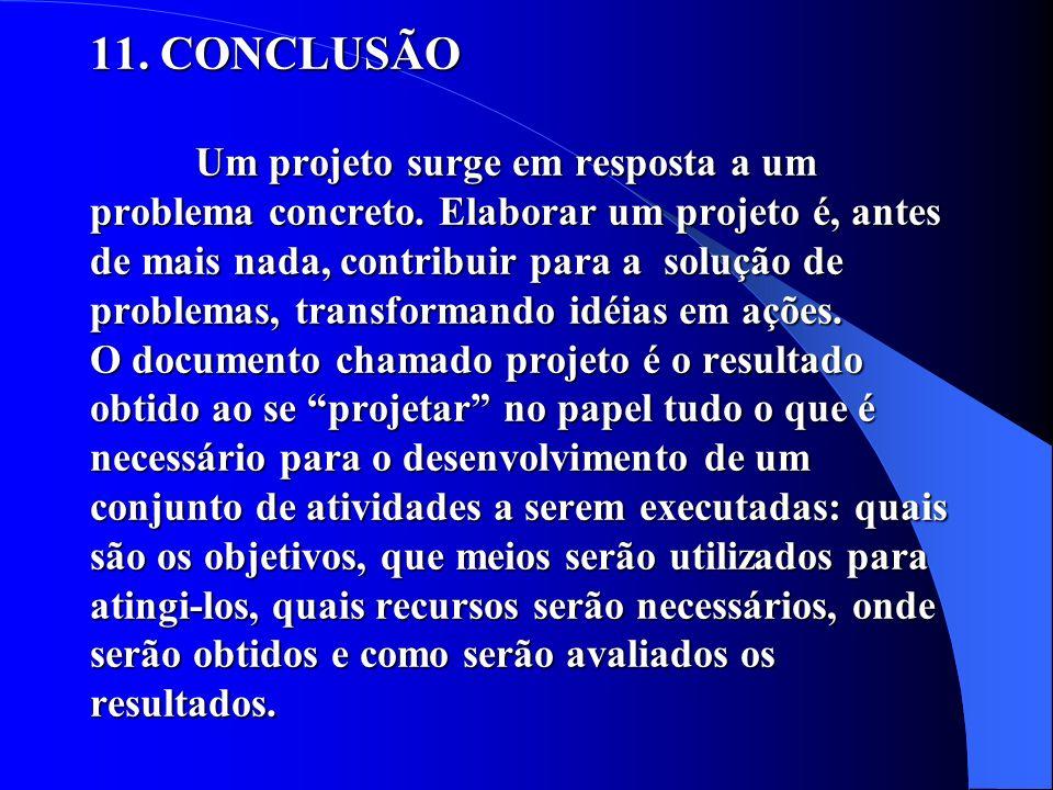 11. CONCLUSÃO. Um projeto surge em resposta a um problema concreto