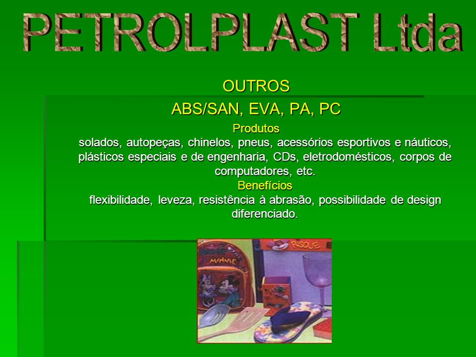 PETROLPLAST Ltda OUTROS ABS/SAN, EVA, PA, PC
