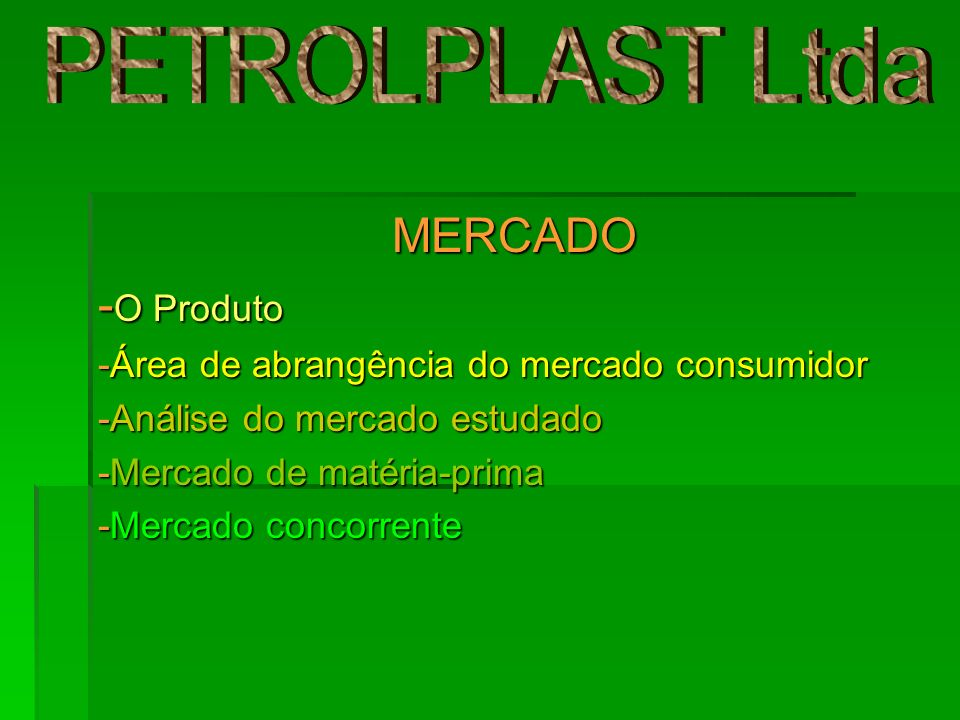 PETROLPLAST Ltda MERCADO -O Produto