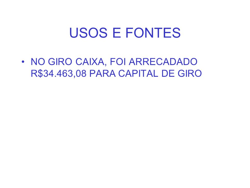 USOS E FONTES NO GIRO CAIXA, FOI ARRECADADO R$34.463,08 PARA CAPITAL DE GIRO