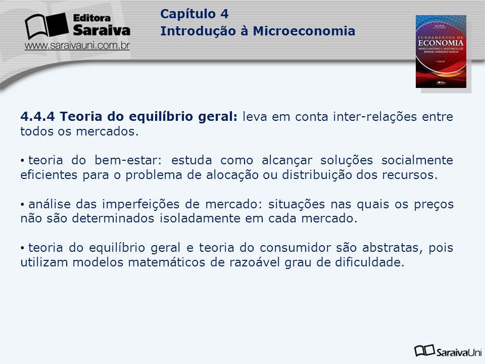 4.4.4 Teoria do equilíbrio geral: leva em conta inter-relações entre todos os mercados.