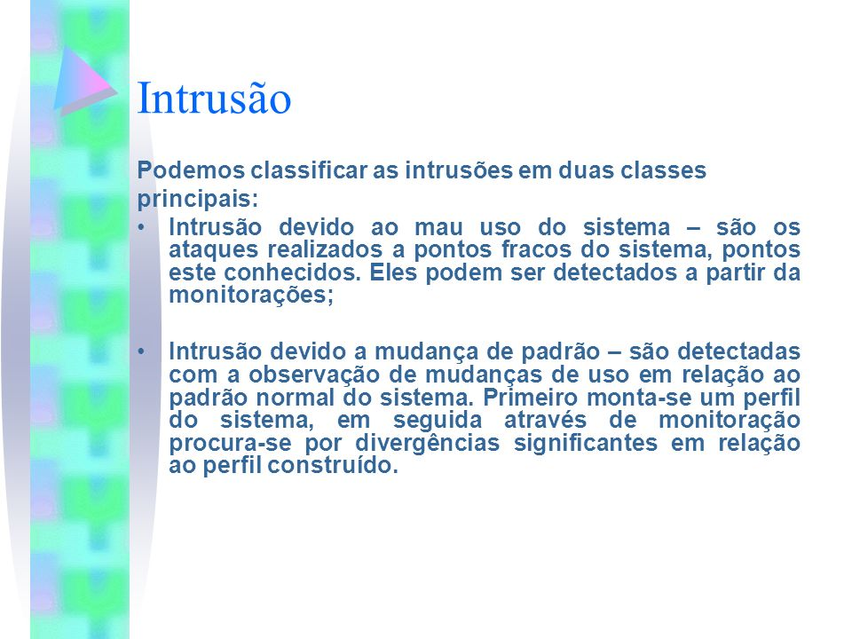 Intrusão Podemos classificar as intrusões em duas classes principais:
