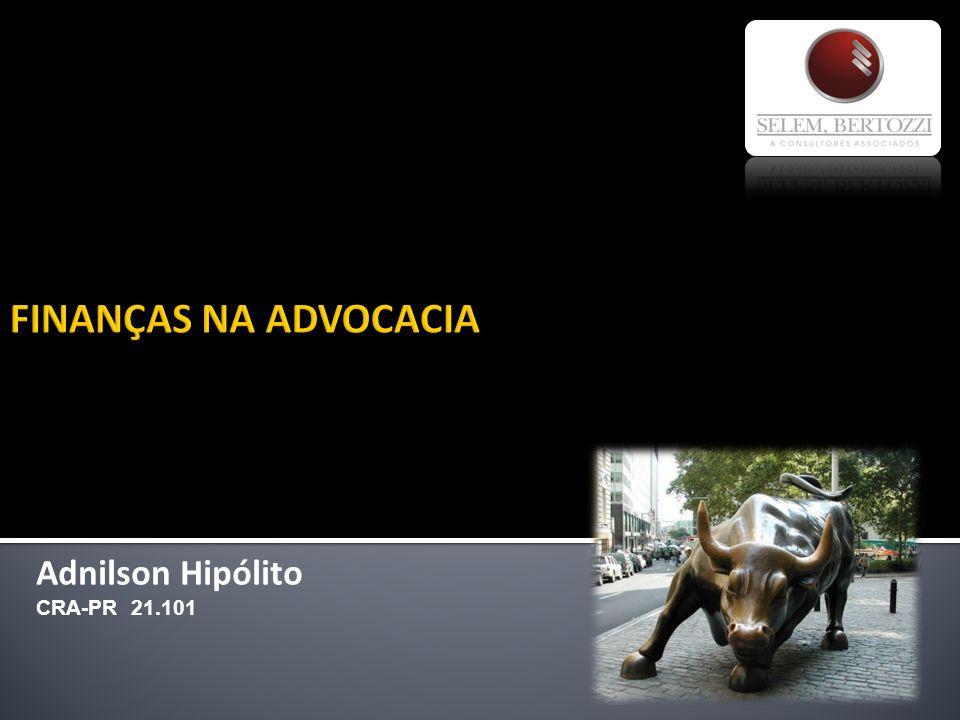 FINANÇAS NA ADVOCACIA Adnilson Hipólito CRA-PR 21.101