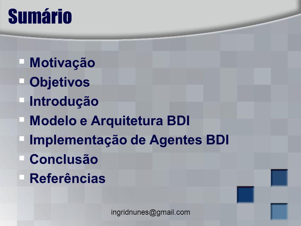 Sumário Motivação Objetivos Introdução Modelo e Arquitetura BDI