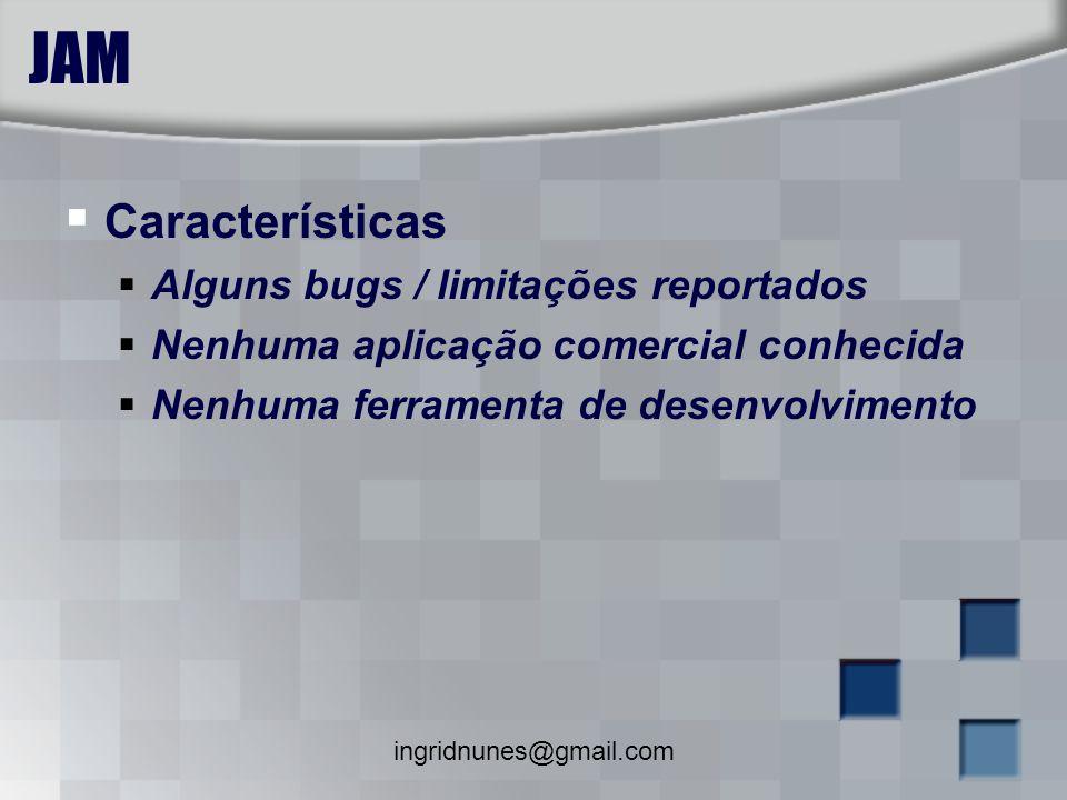 JAM Características Alguns bugs / limitações reportados
