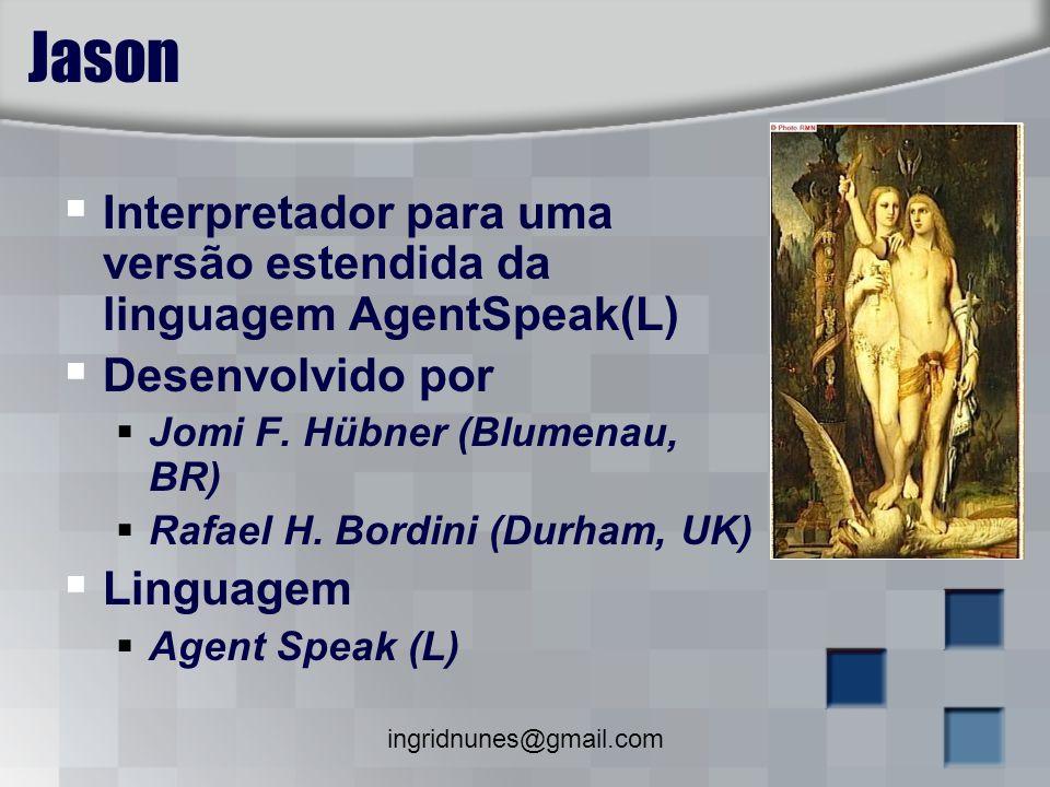 Jason Interpretador para uma versão estendida da linguagem AgentSpeak(L) Desenvolvido por. Jomi F. Hübner (Blumenau, BR)